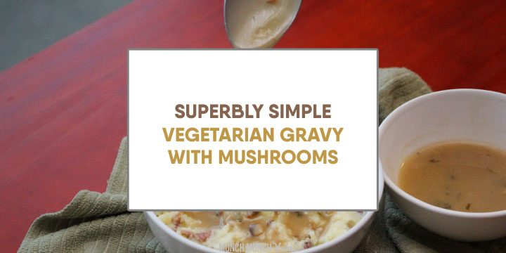 SUPER SIMPLE Vegetarian Gravy with Mushrooms