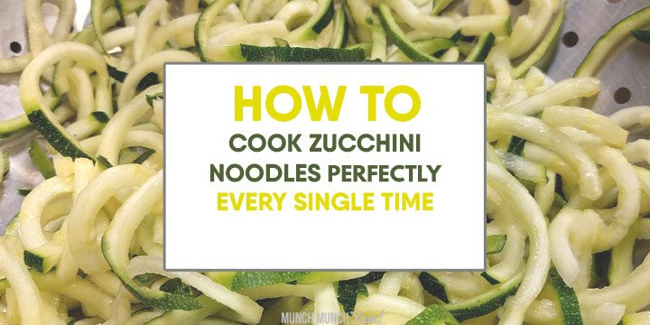 zoodles how to cook zucchini noodles perfectly every single time
