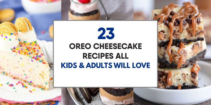 oreo cheesecake recipes all kids and adults will love