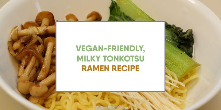 vegan tonkotsu soy milk ramen recipe text atop bowl of ramen and vegetables